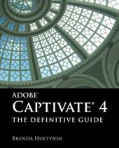 Adobe Captivate 4: The Definitive Guide - Huettner, Brenda