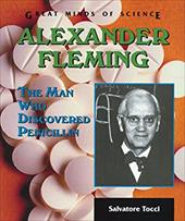 Alexander Fleming: The Man Who Discovered Penicillin - Tocci, Salvatore