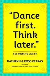 Dance First. Think Later.: 618 Rules to Live by - Petras, Kathryn / Petras, Ross