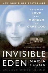 Invisible Eden: A Story of Love and Murder on Cape Cod - Flook, Maria