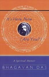 It's Here Now (Are You?) - Das, Bhagavan