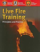 Live Fire Training: Principles and Practice - International Assoc of Fire Chiefs / International Society of Fire Service In / National, Fire Protection Association