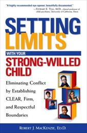 Setting Limits with Your Strong-Willed Child: Eliminating Conflict by Establishing Clear, Firm, and Respectful Boundaries - MacKenzie, Robert J.