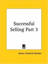 Successful Selling Part 3 - Sheldon, Arthur Frederick