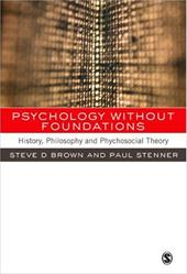 Psychology Without Foundations: History, Philosophy and Psychosocial Theory - Brown, Steven D. / Stenner, Paul