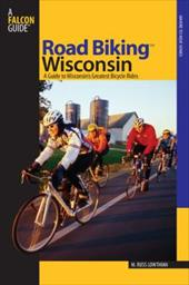 Road Biking Wisconsin: A Guide to Wisconsin's Greatest Bicycle Rides - Lowthian, M. Russ