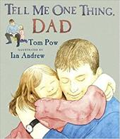 Tell Me One Thing, Dad - Pow, Tom / Andrew, Ian P.