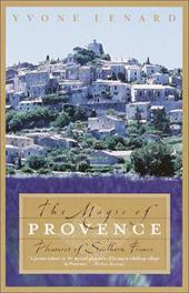 The Magic of Provence: Pleasures of Southern France - Lenard, Yvone