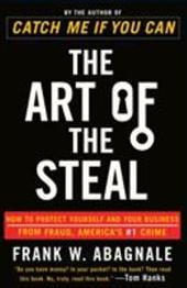 The Art of the Steal: How to Protect Yourself and Your Business from Fraud, America's #1 Crime - Abagnale, Frank W.