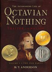 The Astonishing Life of Octavian Nothing, Traitor to the Nation: Volume 1, the Pox Party - Anderson, M. T.