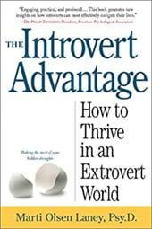 The Introvert Advantage: How to Thrive in an Extrovert World - Laney, Marti Olsen