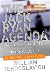 The Jack Ryan Agenda: Policy and Politics in the Novels of Tom Clancy: An Unauthorized Analysis - Terdoslavich, William