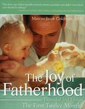 The Joy of Fatherhood, Expanded 2nd Edition: The First Twelve Months - Goldman, Marcus Jacob