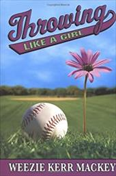Throwing Like a Girl - Mackey, Weezie Kerr