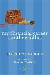 My Financial Career and Other Follies - Leacock, Stephen / Staines, David