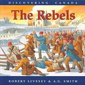 Discovering Canada/The Rebels - Livesey, Robert / Smith, A. G.