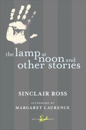 The Lamp at Noon and Other Stories - Ross, Sinclair / Laurence, Margaret