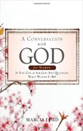A Conversation with God for Women: If You Could Ask God Any Question, What Would It Be? - Ford, Marcia / Thomas Nelson Publishers