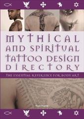 Mythical and Spiritual Tattoo Design Directory: The Essential Reference for Body Art - Thorne, Russ