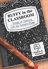 Buffy in the Classroom: Essays on Teaching with the Vampire Slayer - Kreider, Jodie A. / Winchell, Meghan K.