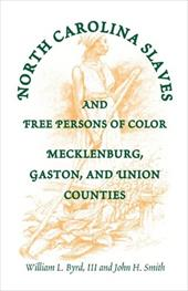 North Carolina Slaves and Free Persons of Color: Mecklenburg, Gaston, and Union - Byrd, William L. / Roberts, Richard P. / Byrd III, William L.