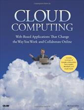 Cloud Computing: Web-Based Applications That Change the Way You Work and Collaborate Online - Miller, Michael