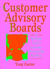 Customer Advisory Boards: A Strategic Tool for Customer Relationship Building - Carter, Tony