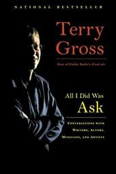 All I Did Was Ask: Conversations with Writers, Actors, Musicians, and Artists - Gross, Terry