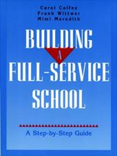Building a Full-Service School: A Step-By-Step Guide - Calfee, Carol / Meredith, Mimi / Wittwer, Frank
