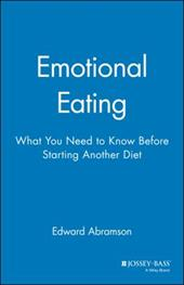 Emotional Eating: What You Need to Know Before Starting Your Next Diet - Abramson, Edward / Abramson