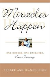 Miracles Happen: One Mother, One Daughter, One Journey - Ellison, Brooke / Ellison, Jean