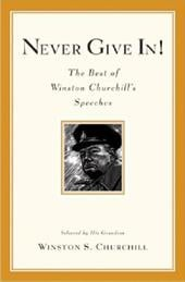 Never Give In!: The Best of Winston Churchill's Speeches - Churchill, Winston / Churchill, Winston J.