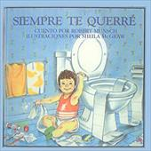 Siempre Te Querre = Love You Forever - Munsch, Robert N. / Langer, Shirley / McGraw, Sheila