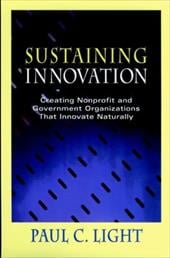Sustaining Innovation: Creating Nonprofit and Government Organizations That Innovate Naturally - Light, Paul Charles / Light, Paul C. / Light