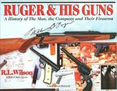Ruger & His Guns: A History of the Man, the Company and Their Firearms - Wilson, R. L. / Brown, G. Allan / Beard, Peter H.