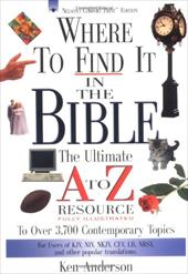Where to Find It in the Bible: The Ultimate A to Z(r) Resource Series - Hayes, John / Anderson, Ken