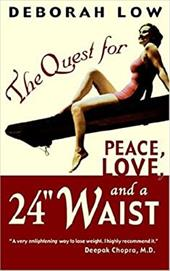 "The Quest for Peace, Love and a 24"" Waist - Low, Deborah"
