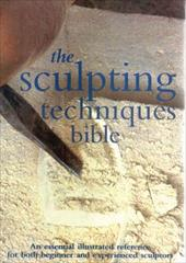 The Sculpting Techniques Bible: An Essential Illustrated Reference for Both Beginner and Experienced Sculptors - Brown, Claire Waite
