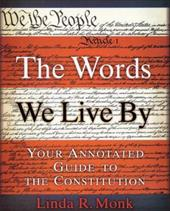 The Words We Live by: Your Annotated Guide to the Constitution - Monk, Linda R.