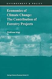 Economics of Climate Change: The Contribution of Forestry Projects - Kagi, Wolfram / Kc$gi, Wolfram / Kgi, Wolfram