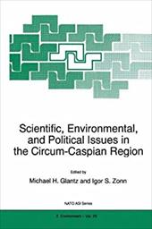 Scientific, Environmental, and Political Issues in the Circum-Caspian Region - Zonn, Igor S. / Glantz, Michael H. / Glantz, M. H.