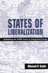 States of Liberalization: Redefining the Public Sector in Integrated Europe - Smith, Mitchell P. / Rosenau, James N.