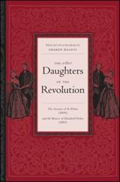 The Other Daughters of the Revolution: The Narrative of K. White (1809) and the Memoirs of Elizabeth Fisher (1810) - White, K. / Fisher, Elizabeth Munro / Halevi, Sharon