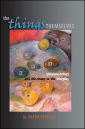 The Things Themselves: Phenomenology and the Return to the Everyday - Steeves, H. Peter
