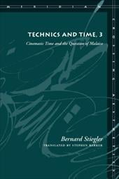 Technics and Time, 3: Cinematic Time and the Question of Malaise - Stiegler, Bernard / Barker, Stephen