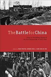 The Battle for China: Essays on the Military History of the Sino-Japanese War of 1937-1945 - Peattie, Mark / Drea, Edward / Van De Ven, Hans