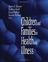 Children and Families in Health and Illness - Broome, Marion E. / Feetham, Suzanne / Knafl, Kathleen