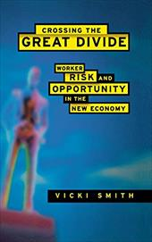 Crossing the Great Divide: Worker Risk and Opportunity in the New Economy - Smith, Vicki
