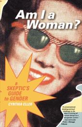 Am I a Woman?: A Skeptic's Guide to Gender - Eller, Cynthia