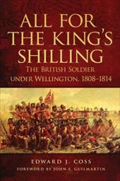 All for the King's Shilling: The British Soldier Under Wellington, 1808-1814 - Coss, Edward J. / Guilmartin, John F., JR.